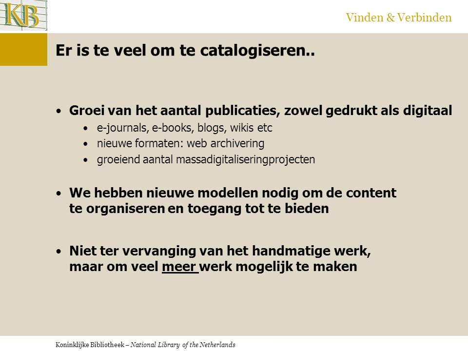 Koninklijke Bibliotheek – National Library of the Netherlands Vinden & Verbinden Er is te veel om te catalogiseren..