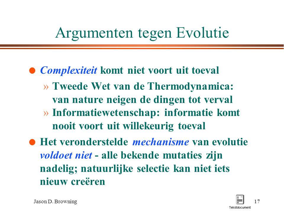 Jason D. Browning17 Argumenten tegen Evolutie l Complexiteit komt niet voort uit toeval »Tweede Wet van de Thermodynamica: van nature neigen de dingen