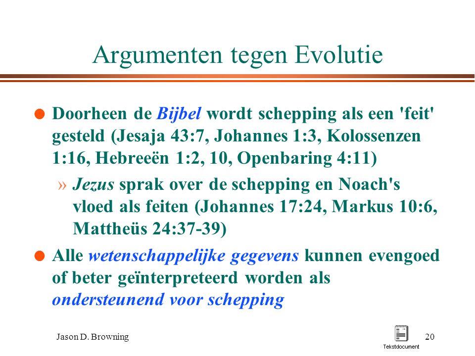 Jason D. Browning20 Argumenten tegen Evolutie l Doorheen de Bijbel wordt schepping als een 'feit' gesteld (Jesaja 43:7, Johannes 1:3, Kolossenzen 1:16