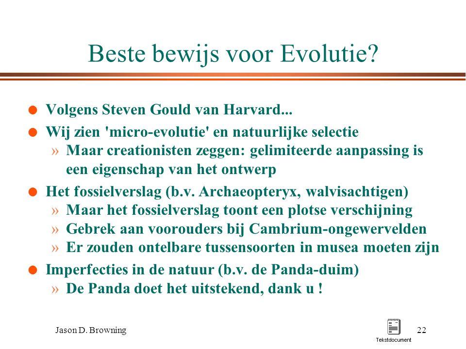 Jason D. Browning22 Beste bewijs voor Evolutie? l Volgens Steven Gould van Harvard... l Wij zien 'micro-evolutie' en natuurlijke selectie »Maar creati
