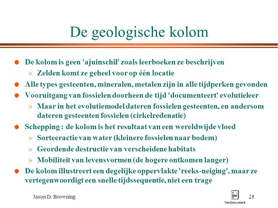 Jason D. Browning28 De geologische kolom l De kolom is geen 'ajuinschil' zoals leerboeken ze beschrijven »Zelden komt ze geheel voor op één locatie l