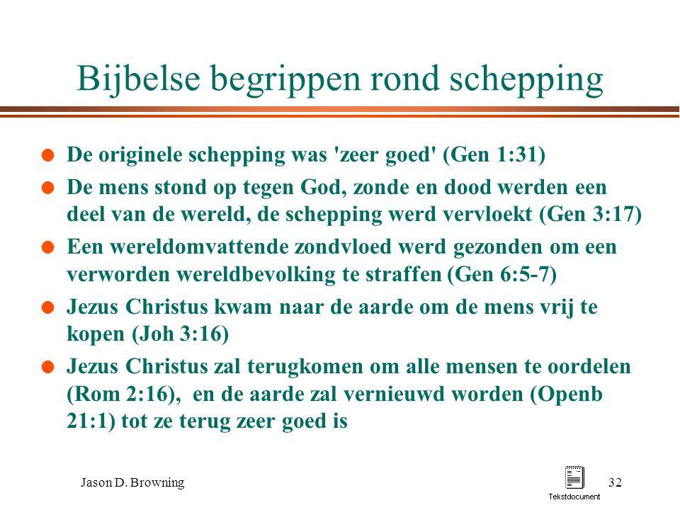 Jason D. Browning32 Bijbelse begrippen rond schepping l De originele schepping was 'zeer goed' (Gen 1:31) l De mens stond op tegen God, zonde en dood