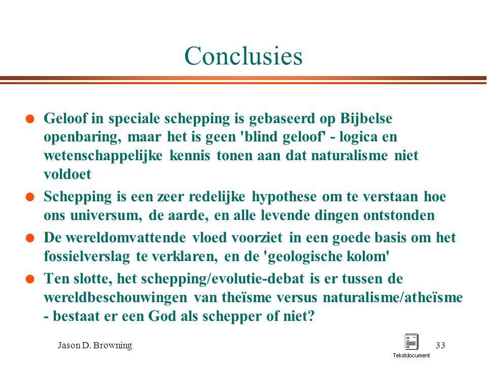 Jason D. Browning33 Conclusies l Geloof in speciale schepping is gebaseerd op Bijbelse openbaring, maar het is geen 'blind geloof' - logica en wetensc