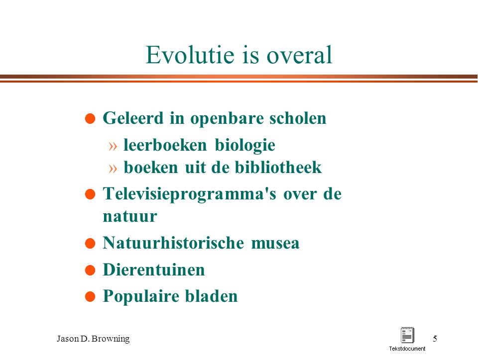 Jason D. Browning5 Evolutie is overal l Geleerd in openbare scholen »leerboeken biologie »boeken uit de bibliotheek l Televisieprogramma's over de nat