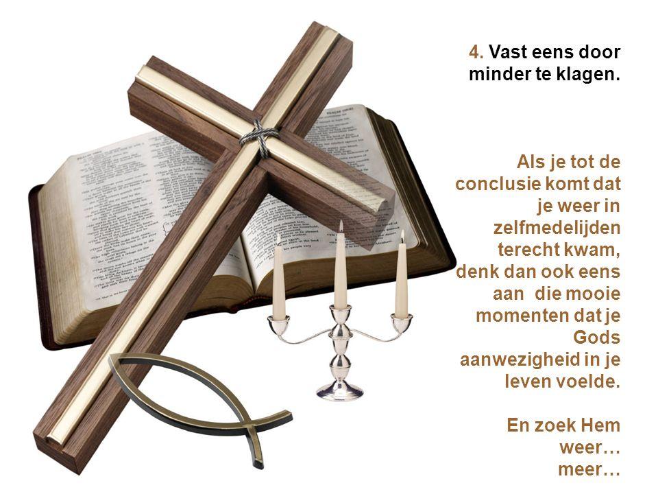 3. Vast eens door wat minder moedeloos te zijn. Vertrouw op de gedachte dat Jezus ook voor jouw leven een Plan heeft.