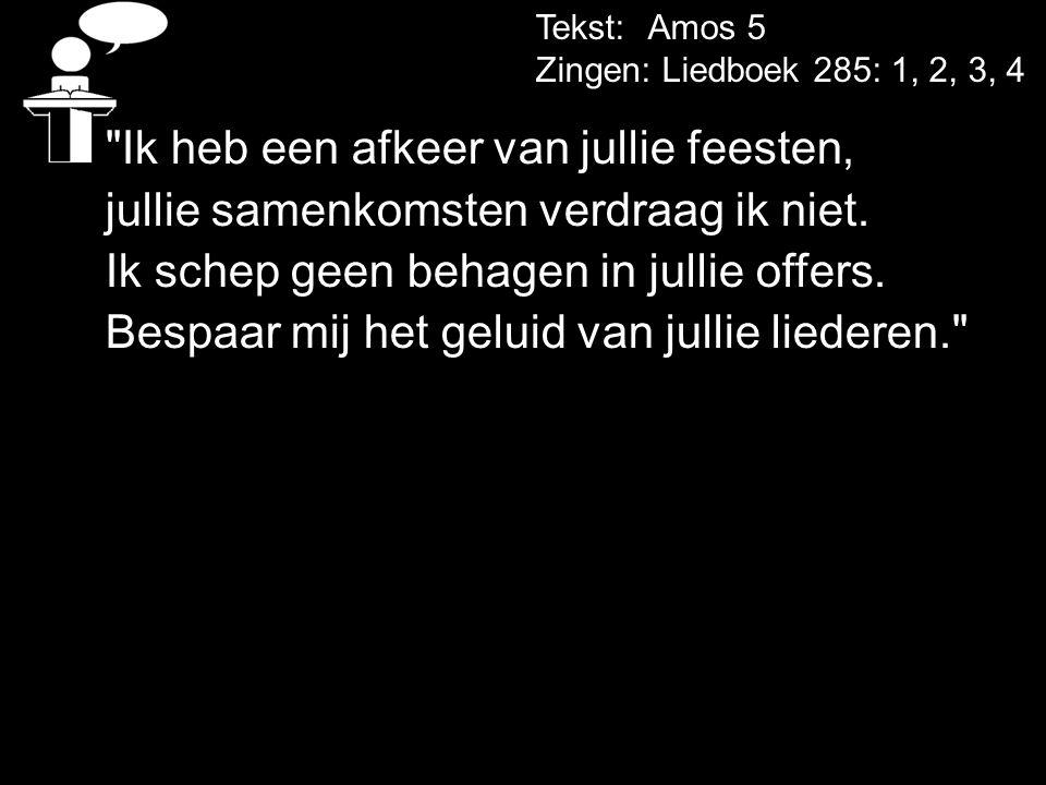 Tekst: Amos 5 Zingen: Liedboek 285: 1, 2, 3, 4