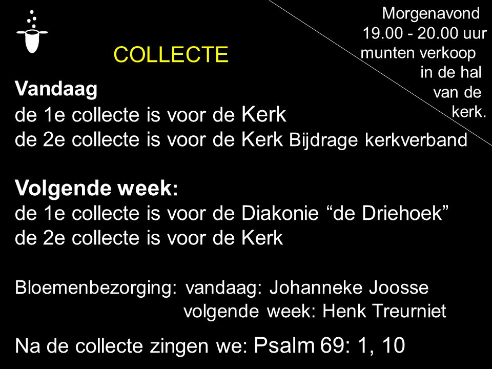 COLLECTE Vandaag de 1e collecte is voor de Kerk de 2e collecte is voor de Kerk Bijdrage kerkverband Volgende week : de 1e collecte is voor de Diakonie