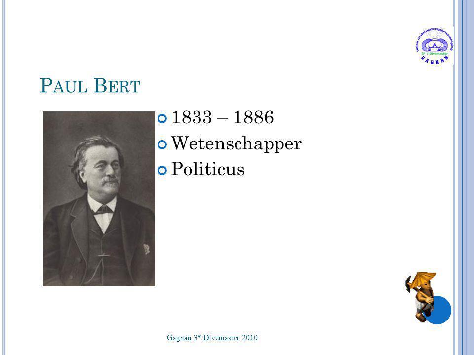P AUL B ERT 1833 – 1886 Wetenschapper Politicus Gagnan 3*/Divemaster 2010 11