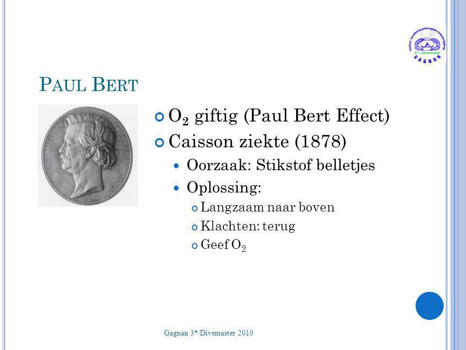 P AUL B ERT O 2 giftig (Paul Bert Effect) Caisson ziekte (1878)  Oorzaak: Stikstof belletjes  Oplossing: Langzaam naar boven Klachten: terug Geef O