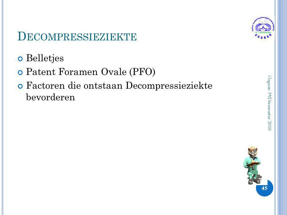 D ECOMPRESSIEZIEKTE Belletjes Patent Foramen Ovale (PFO) Factoren die ontstaan Decompressieziekte bevorderen 45 Gagnan 3*/Divemaster 2010