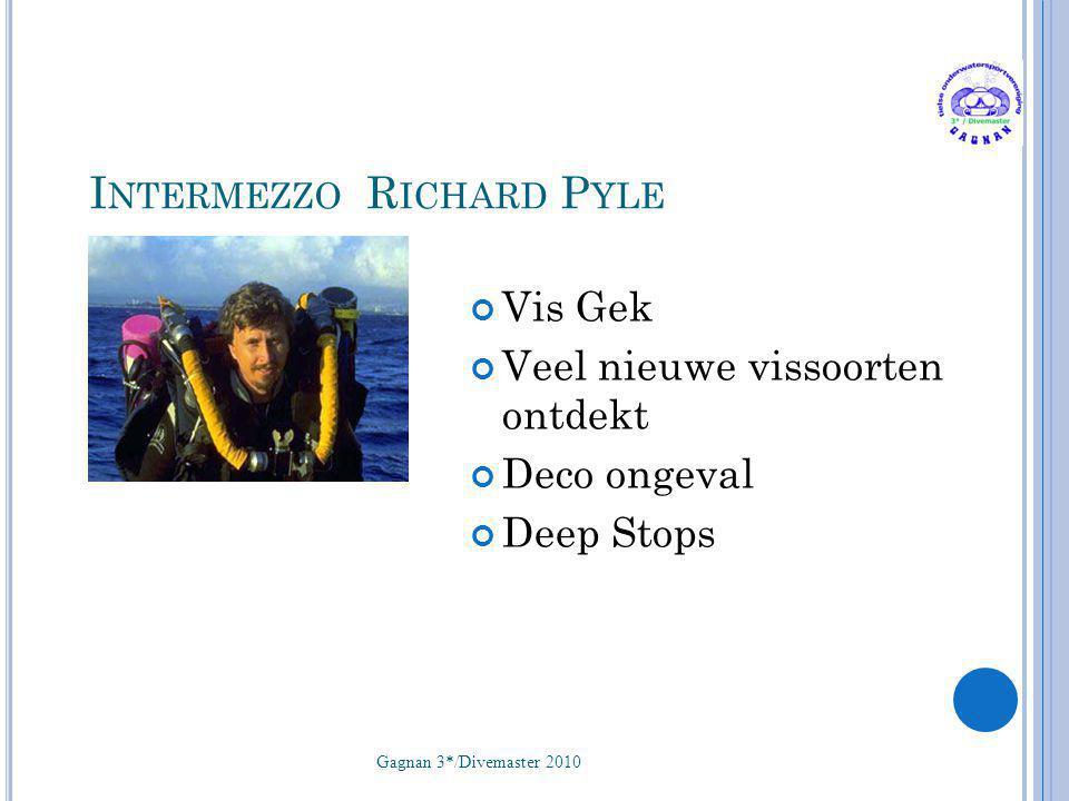 I NTERMEZZO R ICHARD P YLE Vis Gek Veel nieuwe vissoorten ontdekt Deco ongeval Deep Stops Gagnan 3*/Divemaster 2010 51