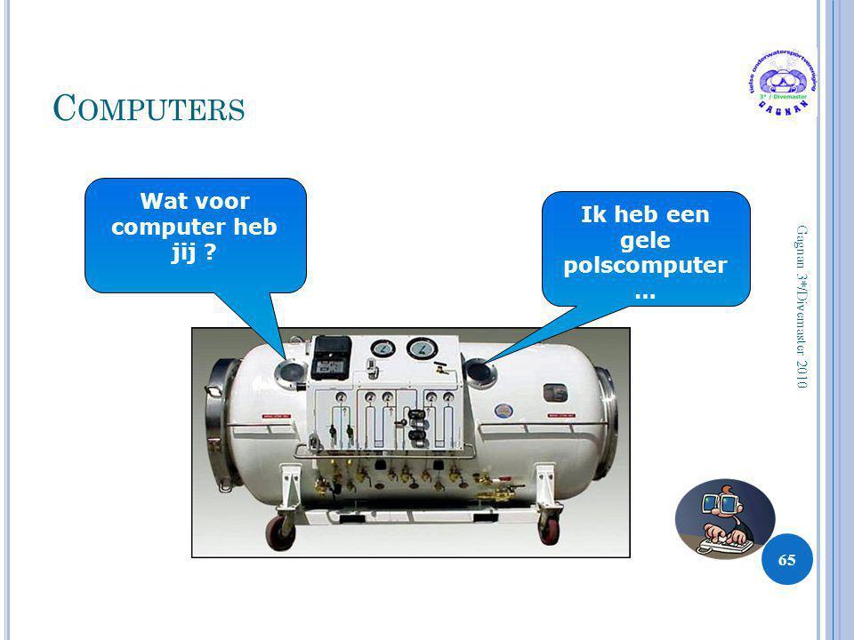 C OMPUTERS 65 Gagnan 3*/Divemaster 2010 Wat voor computer heb jij ? Ik heb een gele polscomputer …