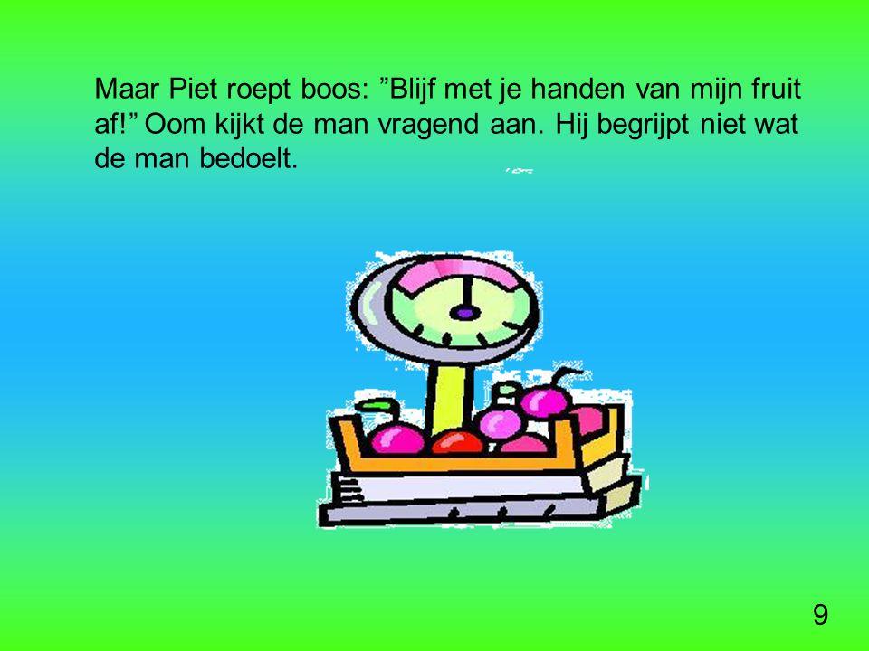 9 Maar Piet roept boos: Blijf met je handen van mijn fruit af! Oom kijkt de man vragend aan.