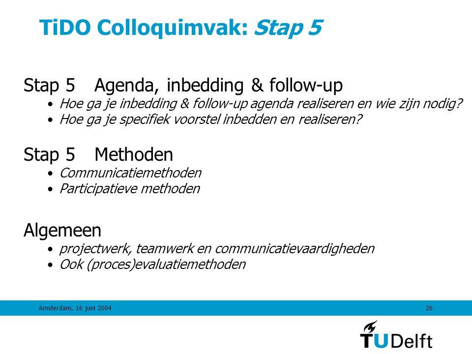 Amsterdam, 16 juni 200425 TiDO Colloquimvak: Stap 4 Stap 4Uitwerking, analyse en bepalen KT-vervolg •Wat is een mogelijk ontwerp van het sociotechnisch systeem •Wat zijn hiervan (mogelijke) gevolgen voor verschillende aspecten (sociaal, economisch, milieu, etc).
