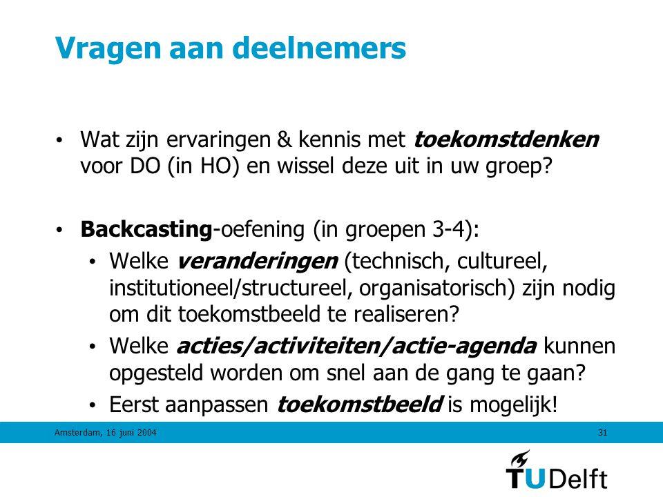 Amsterdam, 16 juni 200430 Toekomstbeeld voor Toekomstdenken en DHO • Alle DHO-studenten dienen basiskennis te hebben over toekomstdenken en LT-denken voor DO.