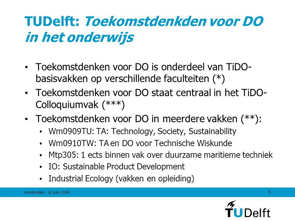 Amsterdam, 16 juni 20044 TUDelft: TiDO-afstudeerspecialisatie • TiDO gerelateerd afstudeeronderwerp • 11 ects keuze uit cluster technische milieu/do-vakken en uit cluster alfa-gamma milieu/do-vakken (50/50) • TIDO Colloquiumvak (4 ects, verplicht) in 2 delen: • Multidisciplinaire bootweek gericht op verdieping in DO- problematiek, transdisciplinariteit, state-of-the art voorbeelden en netwerkvorming onder TiDO-studenten • DTO-week met backcasting, toekomstbeelden, stakeholders en de weerbarstigheid van implementatie • Vakcoordinator: Crelis Rammelt