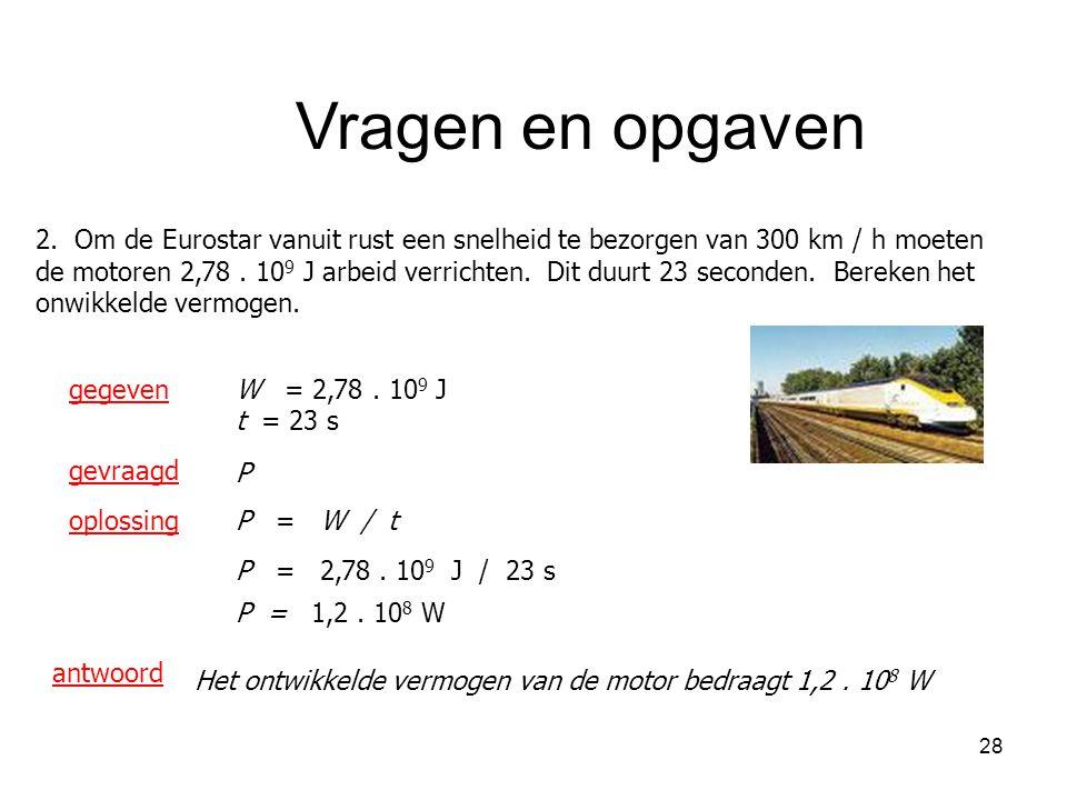28 2. Om de Eurostar vanuit rust een snelheid te bezorgen van 300 km / h moeten de motoren 2,78. 10 9 J arbeid verrichten. Dit duurt 23 seconden. Bere