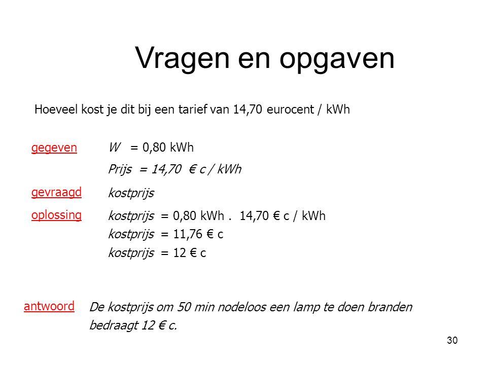 30 Hoeveel kost je dit bij een tarief van 14,70 eurocent / kWh gegeven gevraagd oplossing kostprijs W = 0,80 kWh kostprijs = 0,80 kWh. 14,70 € c / kWh