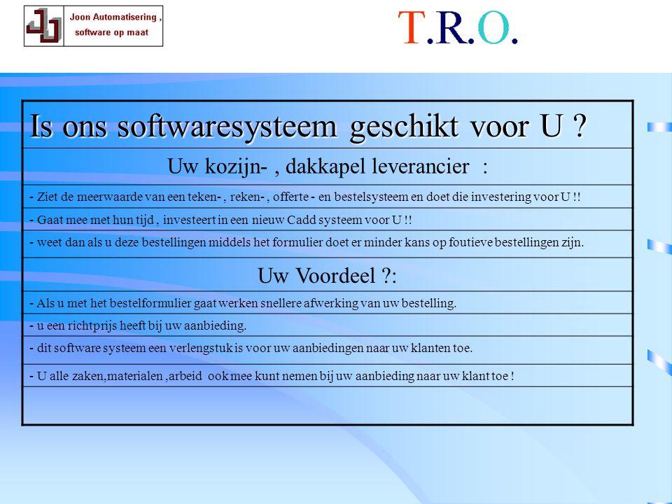 T.R.O.leverancier Is ons softwaresysteem geschikt voor U .