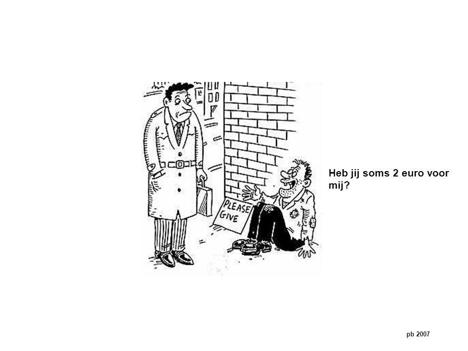 Heb jij soms 2 euro voor mij? pb 2007