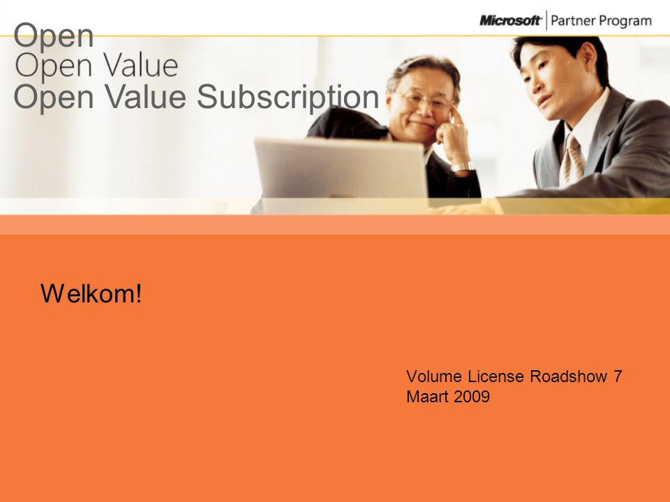 Open Value Subscription Open Welkom! Volume License Roadshow 7 Maart 2009