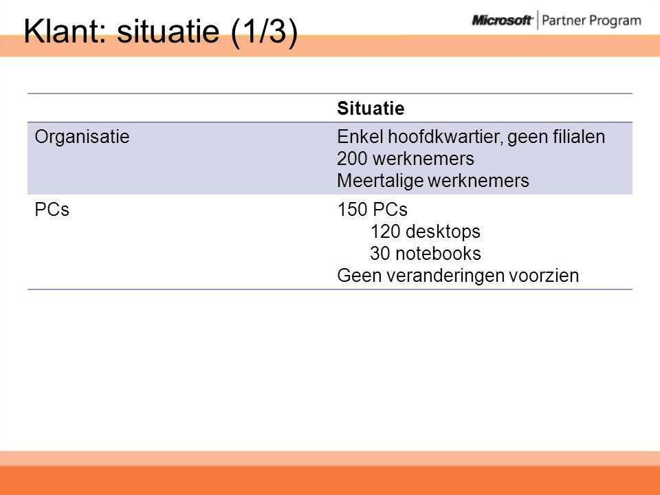 Klant: situatie (1/3) Situatie OrganisatieEnkel hoofdkwartier, geen filialen 200 werknemers Meertalige werknemers PCs150 PCs 120 desktops 30 notebooks Geen veranderingen voorzien