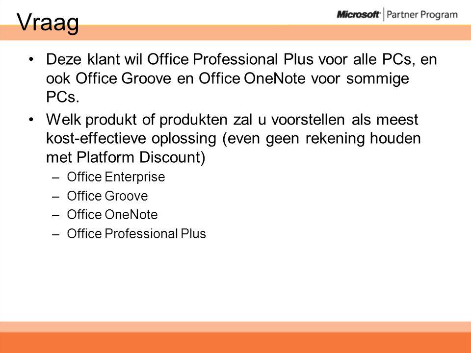 Vraag •Deze klant wil Office Professional Plus voor alle PCs, en ook Office Groove en Office OneNote voor sommige PCs.