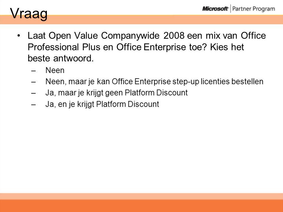 Vraag •Laat Open Value Companywide 2008 een mix van Office Professional Plus en Office Enterprise toe.
