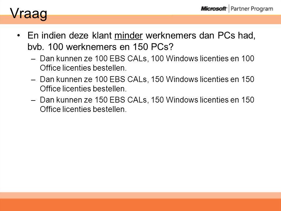 Vraag •En indien deze klant minder werknemers dan PCs had, bvb.