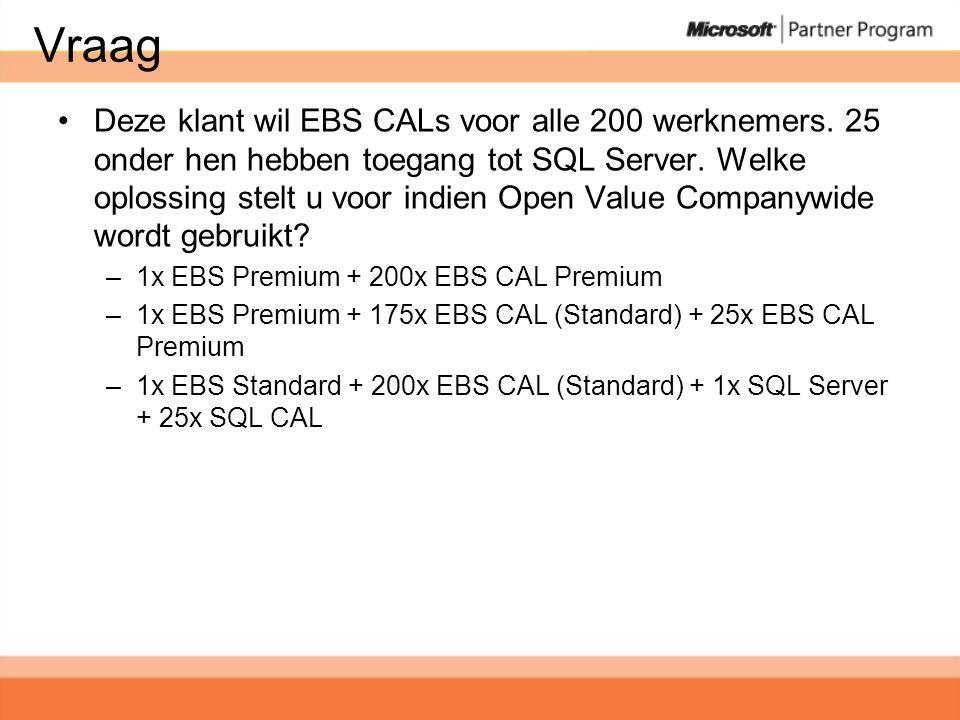 Vraag •Deze klant wil EBS CALs voor alle 200 werknemers.