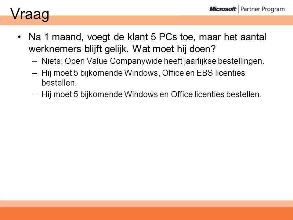 Vraag •Na 1 maand, voegt de klant 5 PCs toe, maar het aantal werknemers blijft gelijk.