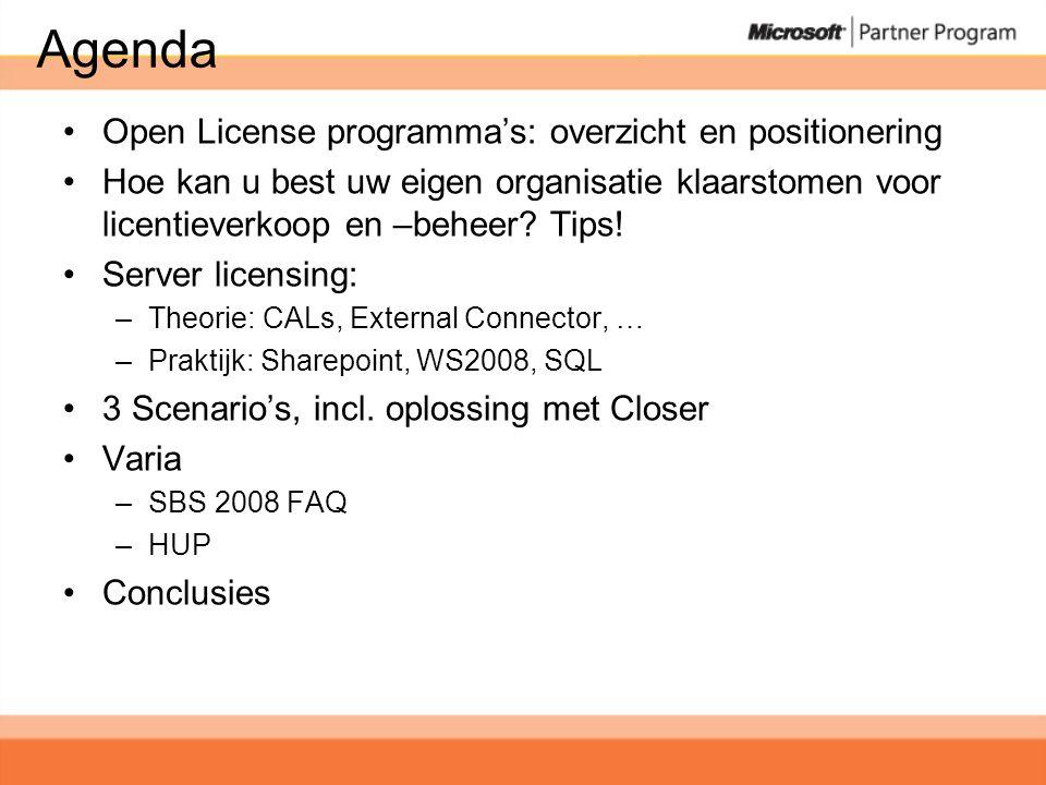 Hulpmiddelen •Presales –Stappenplan –Closer:.xls offerte tool via distributeur –Licensewise: online offerte tool, ERP prijzen –Distributeur License Desk en/of online tool –KMO licentiebrochure •Postsales –MVLS https://licensing.microsoft.com https://licensing.microsoft.com •Licensing kennis –Microsoft Licensing Reseller Handbook https://partner.microsoft.com/global/licensing/40017359 https://partner.microsoft.com/global/licensing/40017359 –Volume licensing sales training http://www.microsoft.com/belux/nl/partner/training/more.aspx?id=LIS http://www.microsoft.com/belux/nl/partner/training/more.aspx?id=LIS