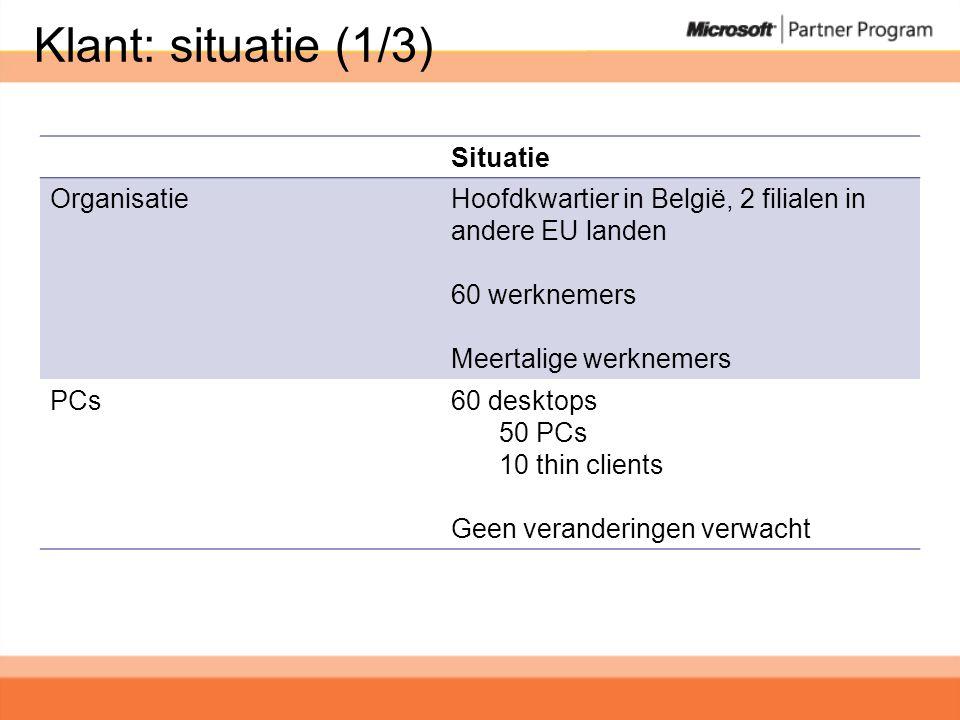 Klant: situatie (1/3) Situatie OrganisatieHoofdkwartier in België, 2 filialen in andere EU landen 60 werknemers Meertalige werknemers PCs60 desktops 50 PCs 10 thin clients Geen veranderingen verwacht