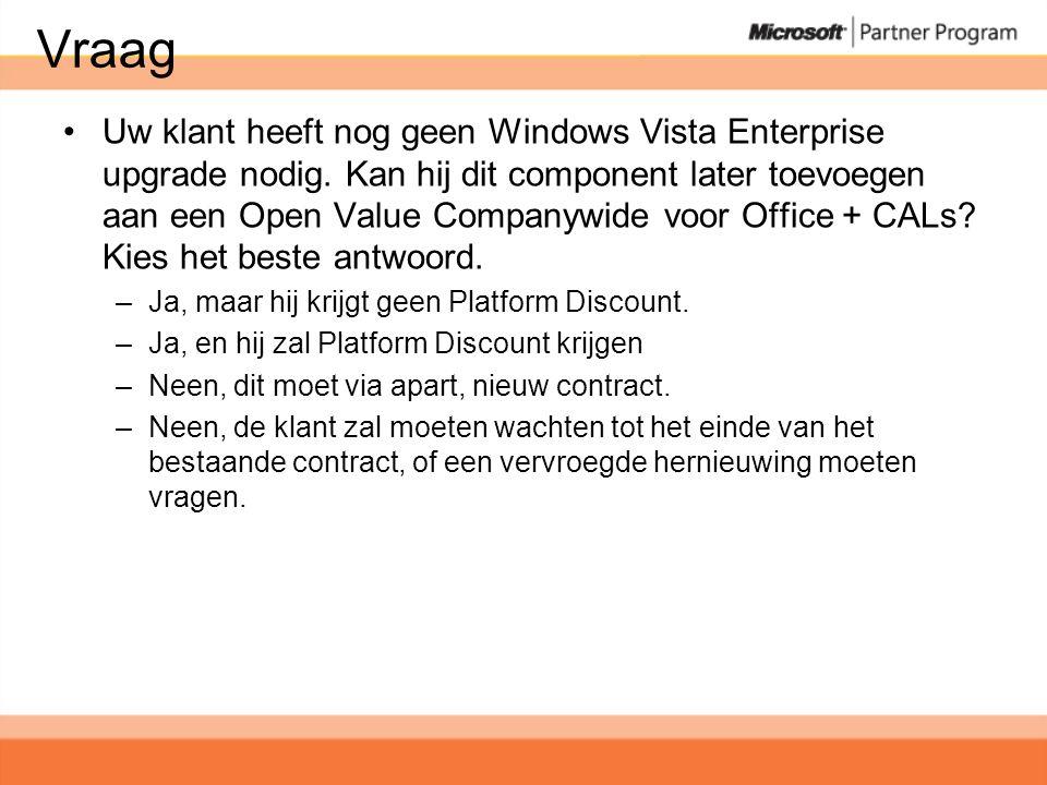 Vraag •Uw klant heeft nog geen Windows Vista Enterprise upgrade nodig.