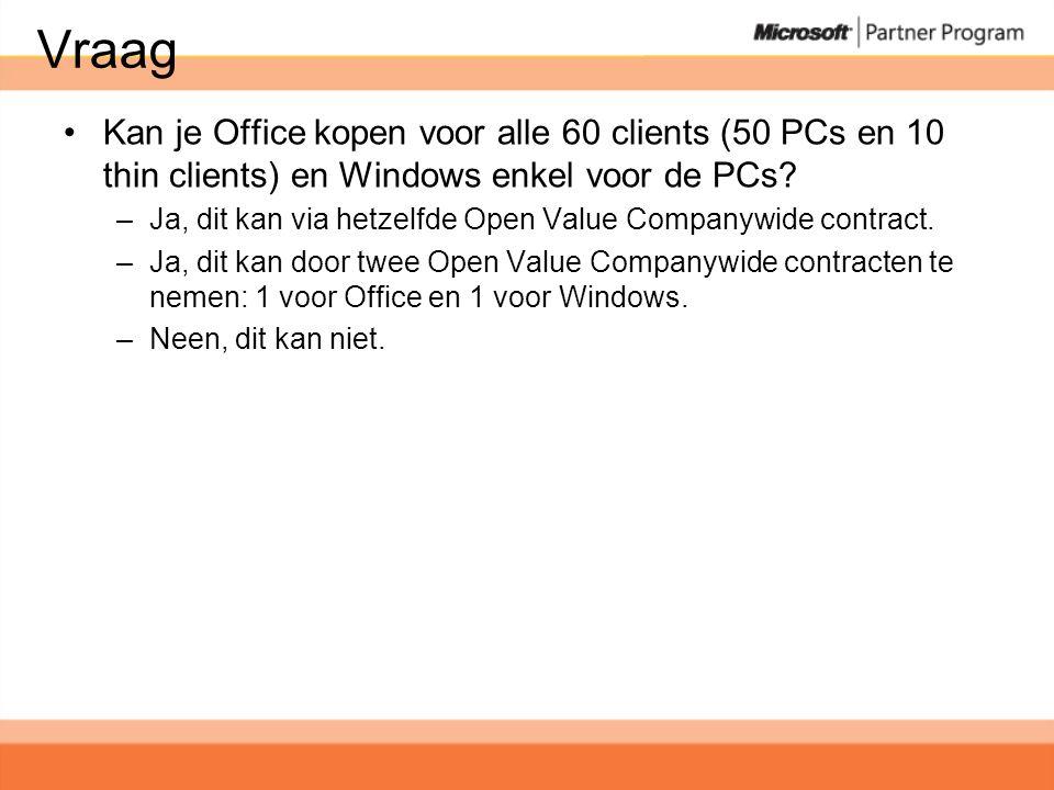 Vraag •Kan je Office kopen voor alle 60 clients (50 PCs en 10 thin clients) en Windows enkel voor de PCs.