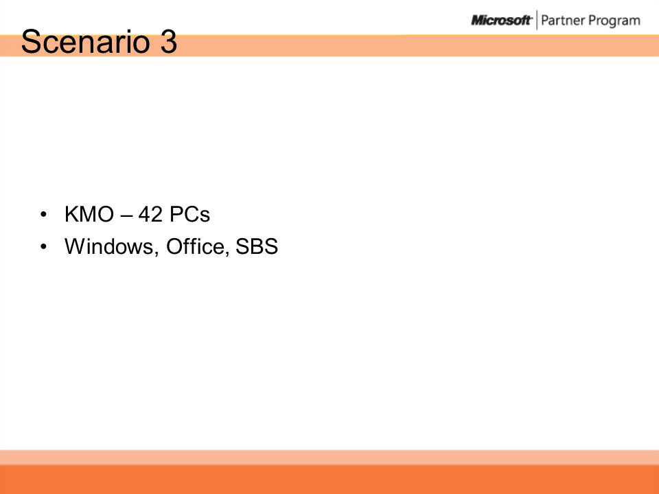 Scenario 3 •KMO – 42 PCs •Windows, Office, SBS