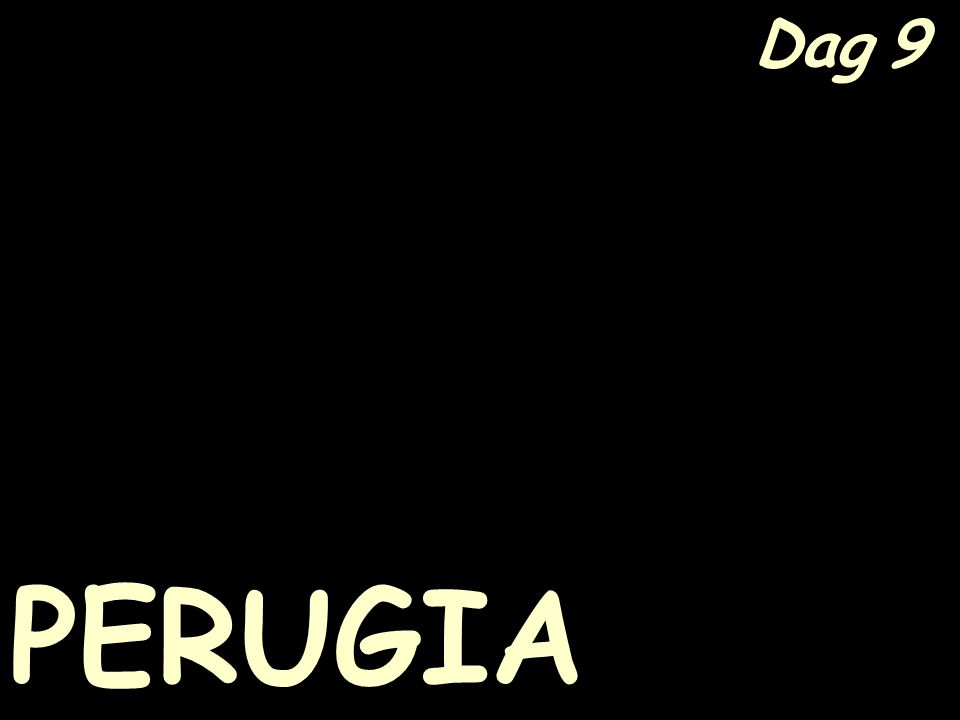 Dag 9 PERUGIA