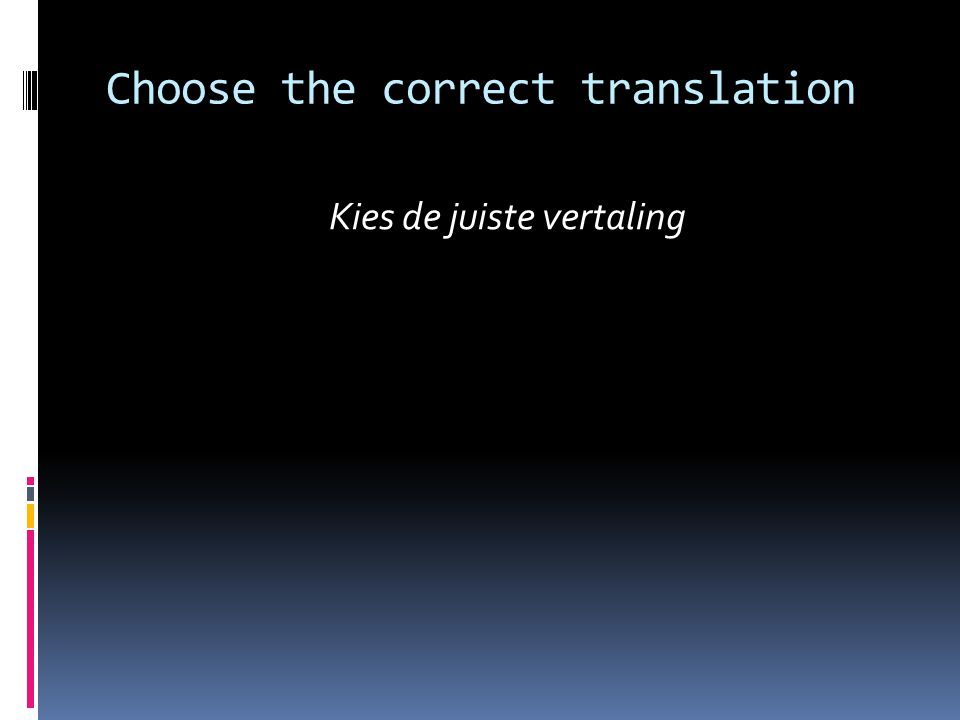 Choose the correct translation Kies de juiste vertaling