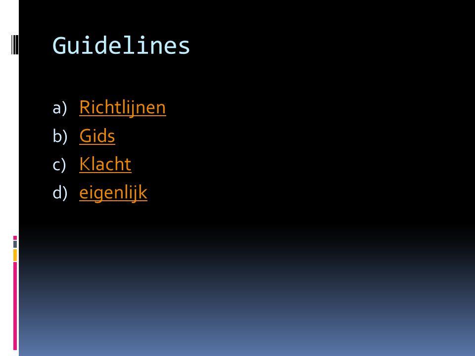 Guidelines a) Richtlijnen Richtlijnen b) Gids Gids c) Klacht Klacht d) eigenlijk eigenlijk