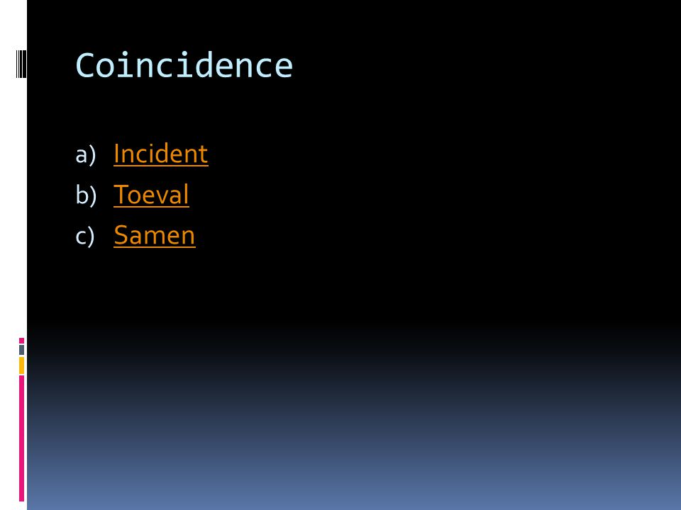 Coincidence a) Incident Incident b) Toeval Toeval c) Samen Samen