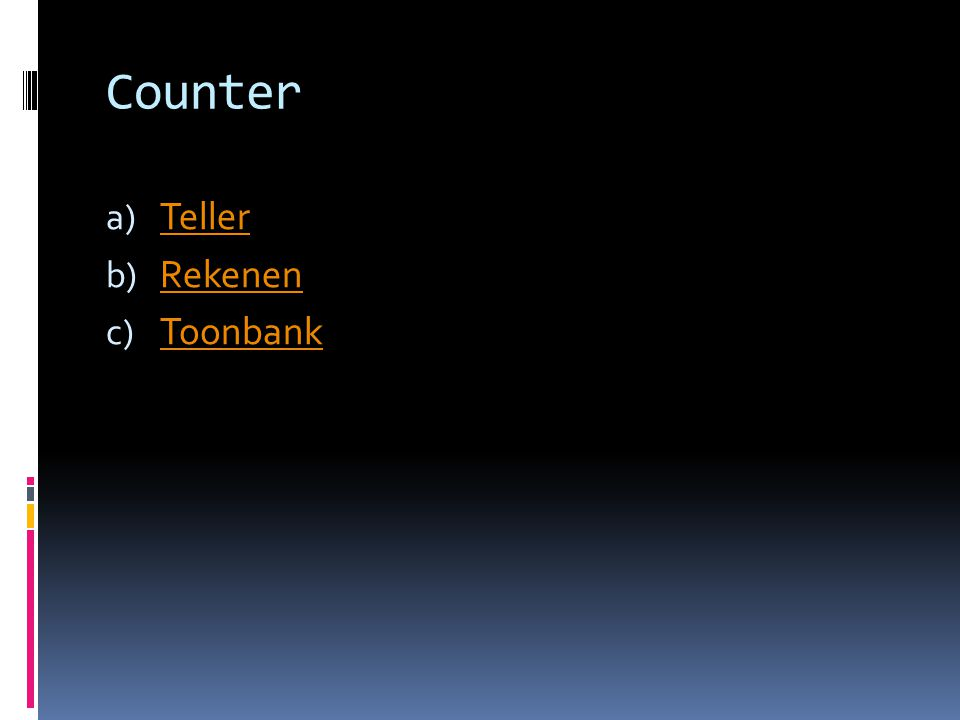 Counter a) Teller Teller b) Rekenen Rekenen c) Toonbank Toonbank