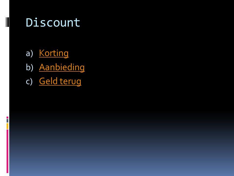 Discount a) Korting Korting b) Aanbieding Aanbieding c) Geld terug Geld terug