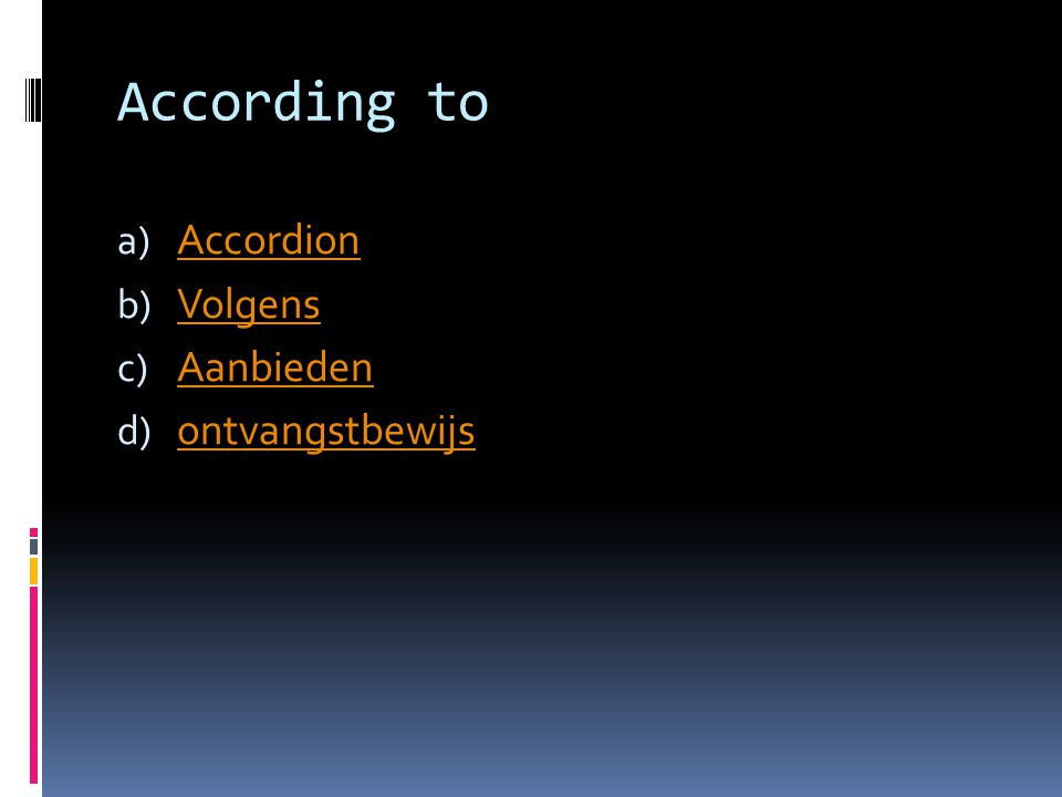 According to a) Accordion Accordion b) Volgens Volgens c) Aanbieden Aanbieden d) ontvangstbewijs ontvangstbewijs