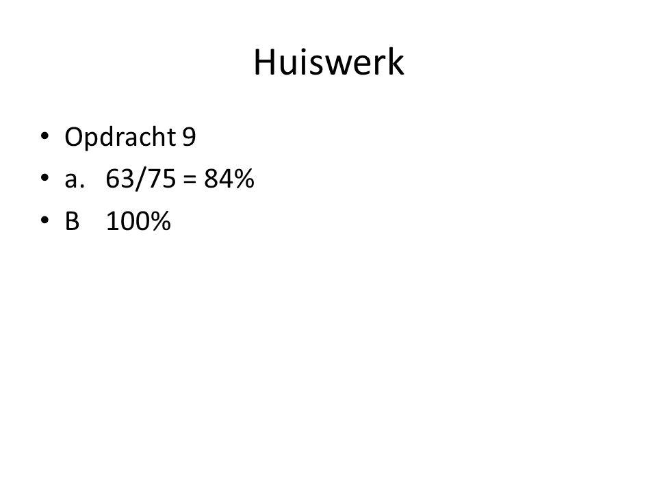 Huiswerk • Opdracht 9 • a.63/75 = 84% • B100%