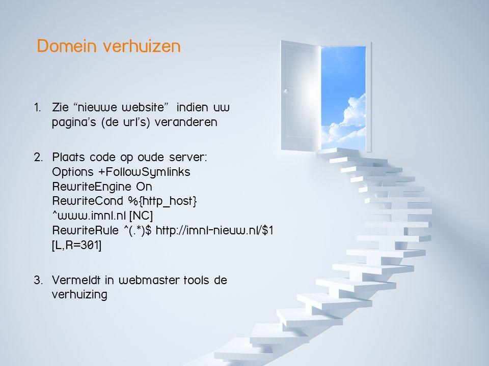 Domein verhuizen 1. Zie nieuwe website indien uw pagina's (de url's) veranderen 2.
