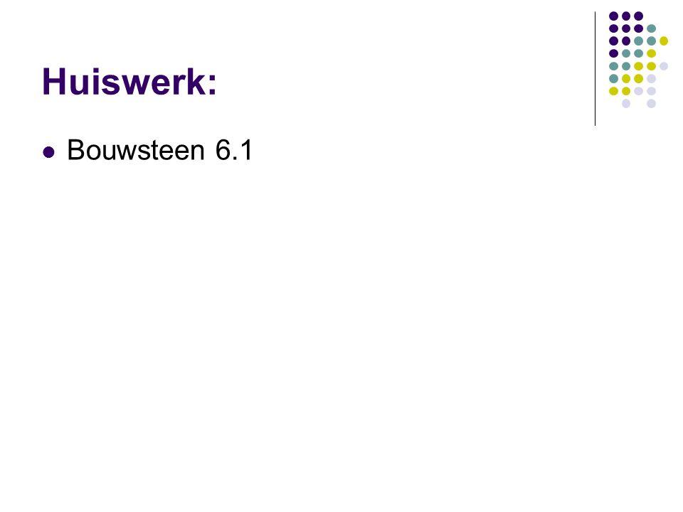 Huiswerk:  Bouwsteen 6.1