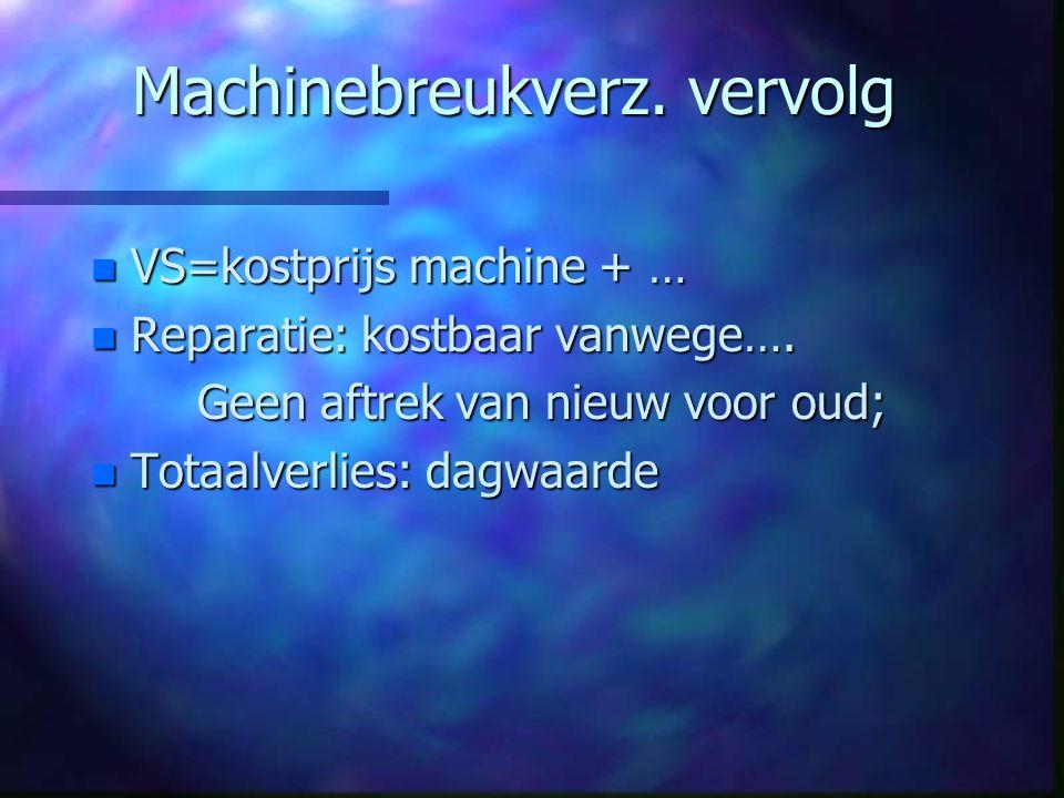 Machinebreukverz.vervolg n VS=kostprijs machine + … n Reparatie: kostbaar vanwege….