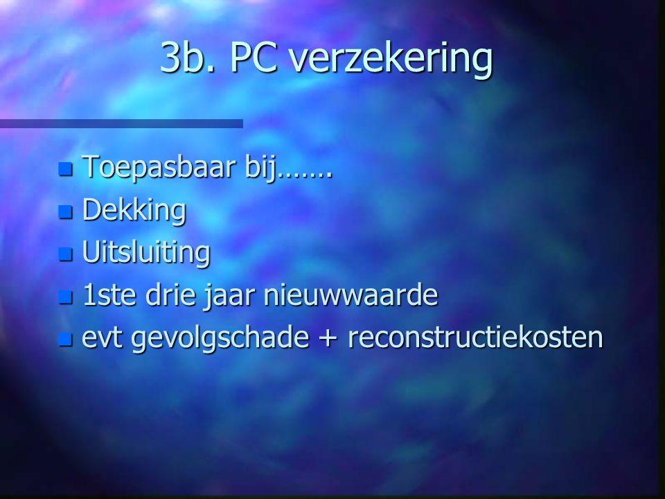 3b.PC verzekering n Toepasbaar bij…….