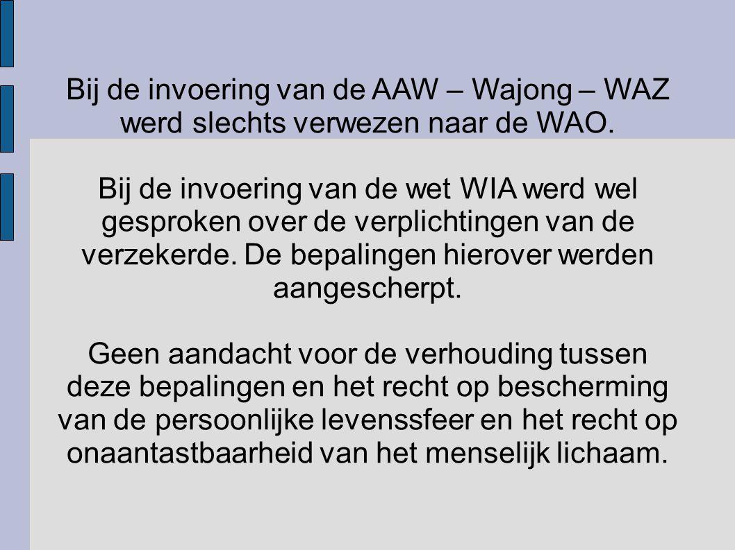 Bij de invoering van de AAW – Wajong – WAZ werd slechts verwezen naar de WAO. Bij de invoering van de wet WIA werd wel gesproken over de verplichtinge