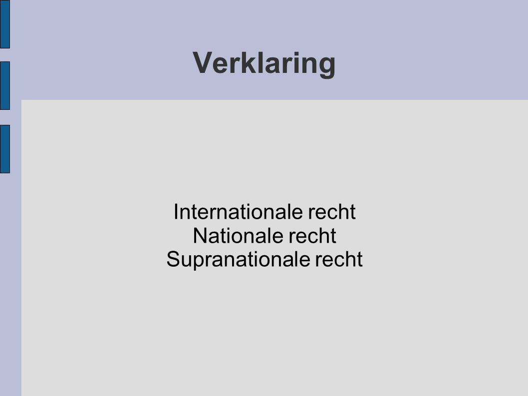 Verklaring Internationale recht Nationale recht Supranationale recht